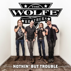 Nothin' But Trouble - The Wolfe Brothers