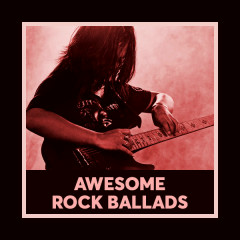 Awesome Rock Ballads