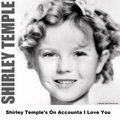 Shirley Temple's On Accounta I Love You - Shirley Temple