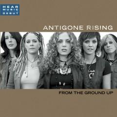 From The Ground Up - Antigone Rising