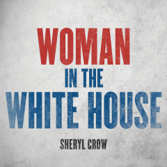 Woman In The White House (2020 Version) - Sheryl Crow