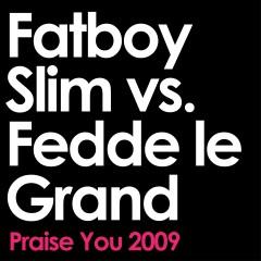 Praise You (2009 Remix Edit) [Fatboy Slim vs. Fedde Le Grand] - Fatboy Slim, Fedde Le Grand