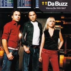 Wanna Be with Me? - Da Buzz