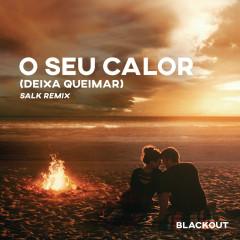 O Seu Calor (Deixa Queimar) [Salk Remix]