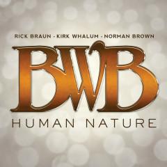 Human Nature - BWB, Rick Braun, Kirk Whalum, Norman Brown