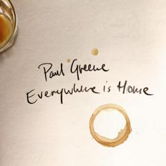 Everywhere Is Home - Paul Greene