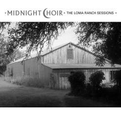 Midnight Choir: The Loma Ranch Sessions - Midnight Choir