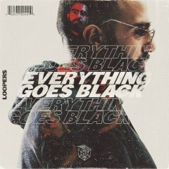 Everything Goes Black (Single) - LOOPERS