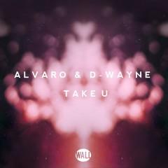 Take U - Alvaro, D-wayne