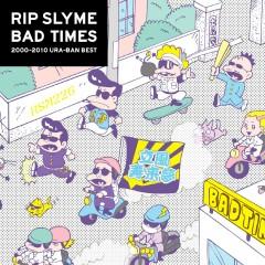 BAD TIMES - Rip Slyme