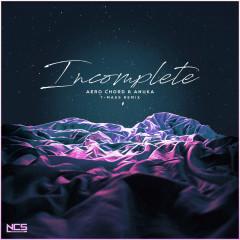Incomplete (T-Mass Remix) (Single) - Aero Chord, Anuka, T-Mass