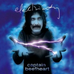 Electricity  - Captain Beefheart