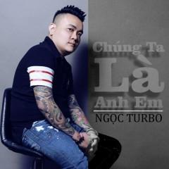 Chúng Ta Là Anh Em (Single) - Ngọc Turbo