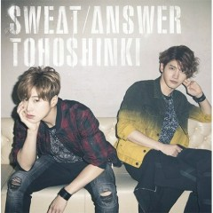 Sweat/ Answer (Japanese) - Tohoshinki