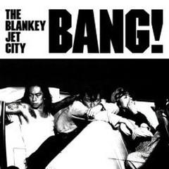 BANG! - Blankey Jet City