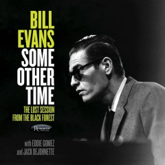 Some Other Time: The Lost Session From The Black Forest (CD1) - Bill Evans