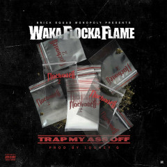Trap My Ass Off (Single) - Waka Flocka Flame