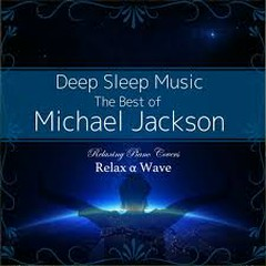 Deep Sleep Music - The Best of Michael Jackson: Relaxing Piano Covers - Relax α Wave