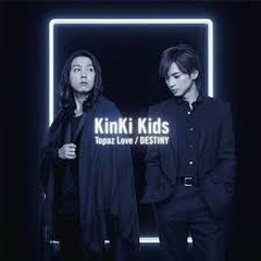 Topaz Love / DESTINY - Kinki Kids