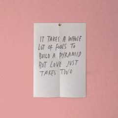 It Takes A Whole Lot Of Fools To Build A Pyramid But Love Just Takes Two
