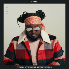 Textin' My Ex (Single) - T-Pain, Tiffany Evans