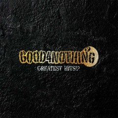 Greatest Hits!? (CD1) - GOOD4NOTHING