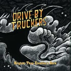 Brighter Than Creation's Dark  (CD2) - Drive By Truckers
