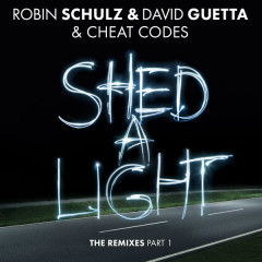 Shed A Light (The Remixes, Pt. 1) - Robin Schulz, David Guetta, Cheat Codes