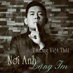Nơi Anh Lặng Im - Trương Việt Thái