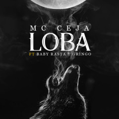 Loba (Single) - MC Ceja, Baby Rasta, Gringo