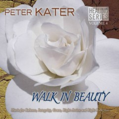 Healing Series, Vol.4 - Walk In Beauty - Peter Kater