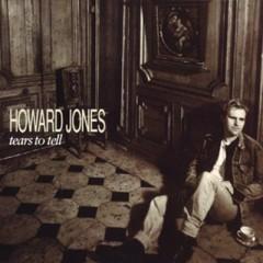 Tears To Tell - Howard Jones