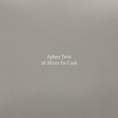 26 Mixes for Cash (CD1) - Aphex Twin