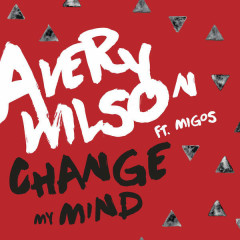 Change My Mind (Single) - Avery Wilson,Migos