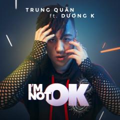 I'm Not OK (Single) - Trung Quân Idol, DươngK