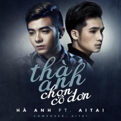 Thà Anh Chọn Cô Đơn (Single) - AiTai, Hà Anh