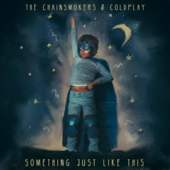 Something Just Like This (Single) - The Chainsmokers, Coldplay