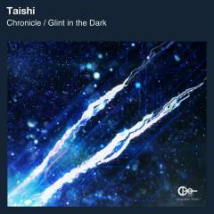 Chronicle/Glint In The Dark - Taishi