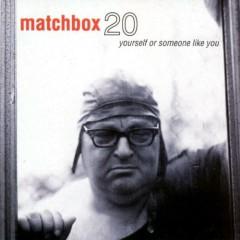 Yourself Or Someone Like You - Matchbox Twenty