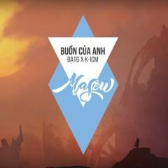 Buồn Của Anh (Masew Mix) - Masew, Đạt G, K-ICM