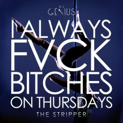 I Always Fvck Bitches On Thursdays (The Stripper)