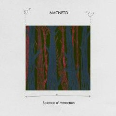 Science Of Attraction - Magneto