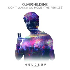 I Don't Wanna Go Home (The Remixes) - Oliver Heldens