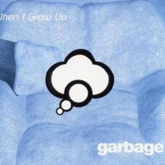 When I Grow Up (CD 1)  - Garbage