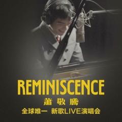 Reminiscence 全球唯一新歌Live演唱会 / Reminiscence Concert - Tiêu Kính Đằng