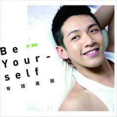 有话直说 / Be Your Self - Kha Chấn Đông