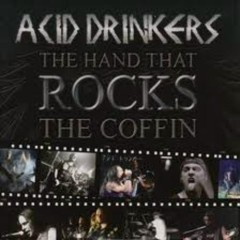 The Hand That Rocks The Coffin - Acid Drinkers