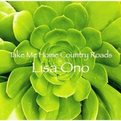 Take Me Home Country Roads   - Lisa Ono