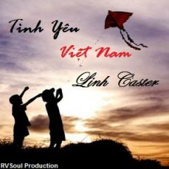 Tình Yêu Việt Nam (Single) - Linh Caster