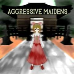 AGGRESSIVE MAIDENS